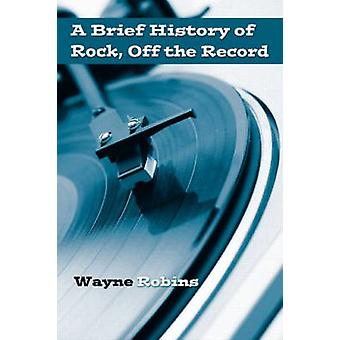 A Brief History of Rock Off the Record by Robins & Wayne