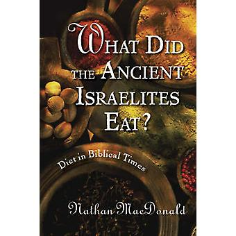 What Did the Ancient Israelites Eat Diet in Biblical Times by MacDonald & Nathan