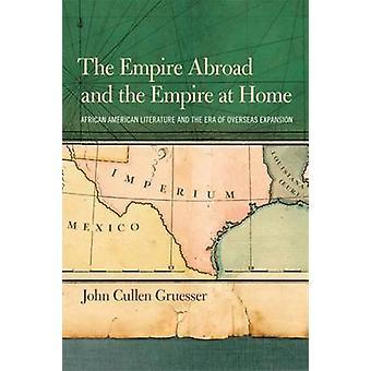 Das Reich im Ausland und das Reich am Hause afroamerikanische Literatur und die Ära der überseeischen Expansion von Gruesser & John Cullen