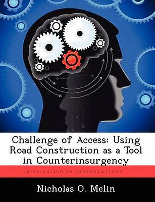 Challenge of Access Using Road Construction as a Tool in Counterinsurgency by Melin & Nicholas O.