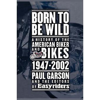 Born to Be Wild A History of the American Biker and Bikes 19472002 by Garson & Paul
