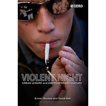 Violent Night Urban Leisure and Contemporary Culture by Winlow & Simon