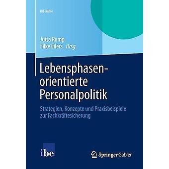 Lebensphasenorientierte Personalpolitik  Strategien Konzepte und Praxisbeispiele zur Fachkrftesicherung by Rump & Jutta