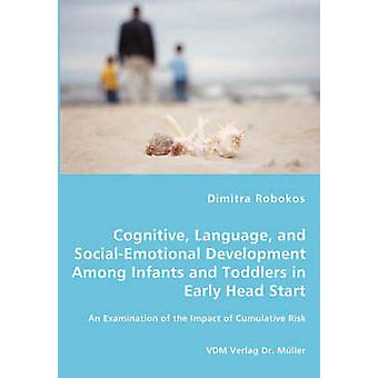 Cognitive Language and SocialEmotional Development Among Infants and Toddlers in Early Head Start  An Examination of the Impact of Cumulative Risk by Robokos & Dimitra