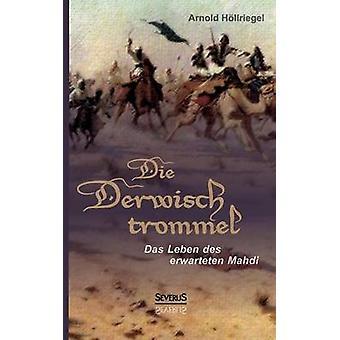 Die Derwischtrommel Das Leben des erwarteten Mahdi by Hllriegel & Arnold