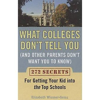 What Colleges Don't Tell You (and Other Parents Don't Want You to Kno