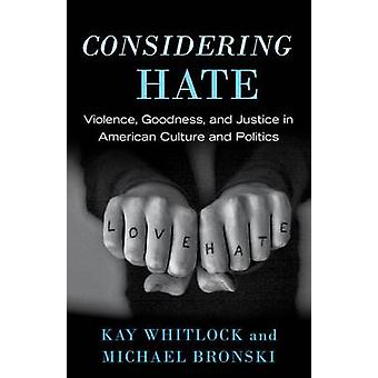 Considering Hate - Violence - Goodness - and Justice in American Cultu