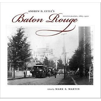 Andrew D. Lytle's Baton Rouge - Photographs - 1863-1910 by Mark E Mart