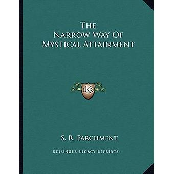 The Narrow Way of Mystical Attainment by S R Parchment - 978116304859