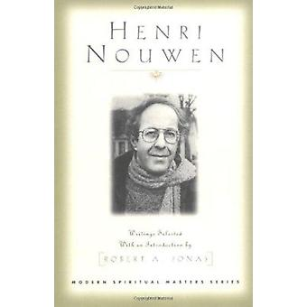 Henri Nouwen - Writings Selected With an Introduction by Robert A. Jon