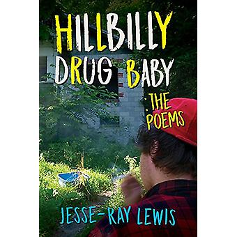 Hillbilly Drug Baby - The Poems by Jesse-Ray Lewis - 9781608081936 Book