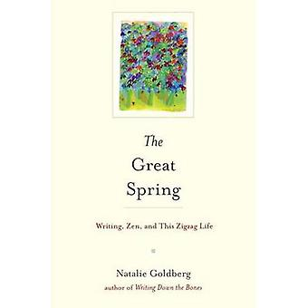 Great Spring - Writing - Zen - and This Zigzag Life by Natalie Goldber