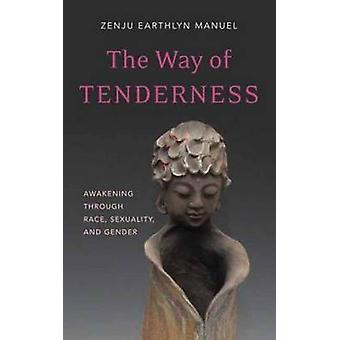 Way of Tenderness - Awakening Through Race - Sexuality - and Gender by