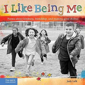I Like Being Me - Poems about Kindness - Friendship - and Making Good