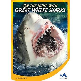 On the Hunt with Great White Sharks by Kristen Pope - 9781634074513 B