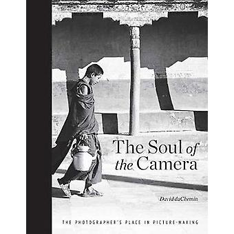 Soul of the Camera - the - The Photographer's Place in Picture Making