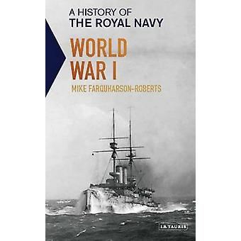 A History of the Royal Navy - World War I by Mike Farquharson-Roberts