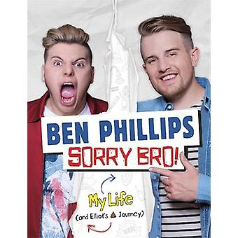 Sorry - Bro! by Ben Phillips Media Limited - Ben Phillips - 978191127