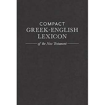 Compact Greek-English Lexicon of the New Testament by Mark A. House -