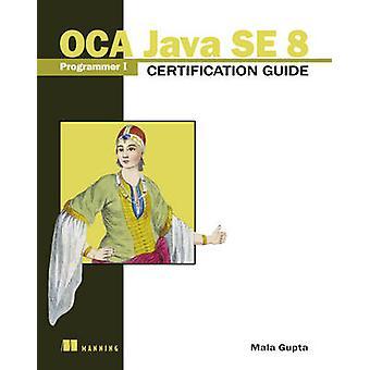 Oca Java Se 8 Programmer I Certification Guide by Mala Gupta - 978161