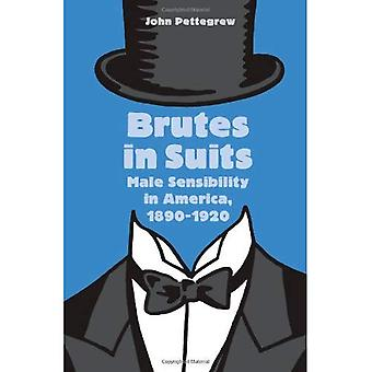 Brutes in Suits: Male Sensibility in America, 1890-1920