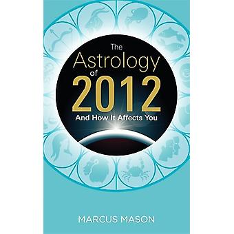 The Astrology of 2012 and How It Affects You 9781848504981