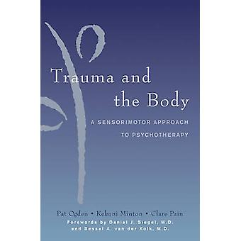 Trauma and the Body - A Sensorimotor Approach to Psychotherapy by Pat