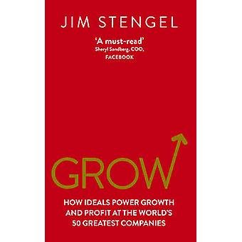 Grow - How Ideals Power Growth and Profit at the World's 50 Greatest C