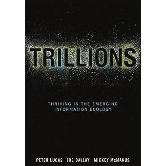 Trillions - Thriving in the Emerging Information Ecology by Peter Luca