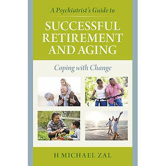 A Psychiatrist's Guide to Successful Retirement and Aging - Coping wit