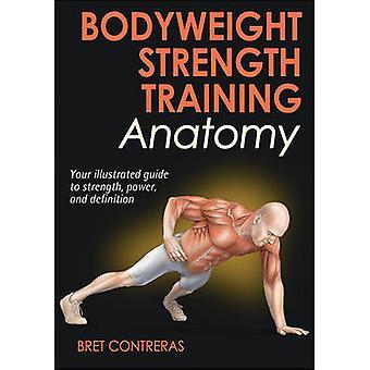 Bodyweight Strength Training Anatomy by Bret Contreras - 978145042929