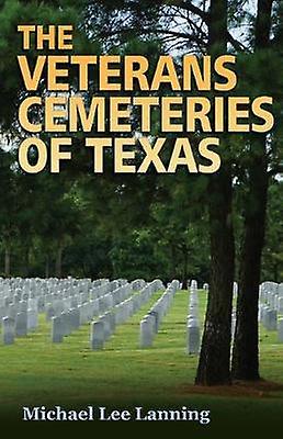 The Veterans Cemeteries of Texas by Michael Lee Lanning - 97816234964