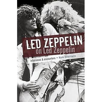 Led Zeppelin on Led Zeppelin - Interviews & Encounters by Hank Bordowi