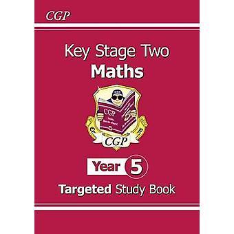 KS2 Maths Targeted Study Book - Year 5 by CGP Books - CGP Books - 978