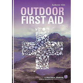 Outdoor First Aid - A Practical Manual - Essential Knowledge for Outdoo