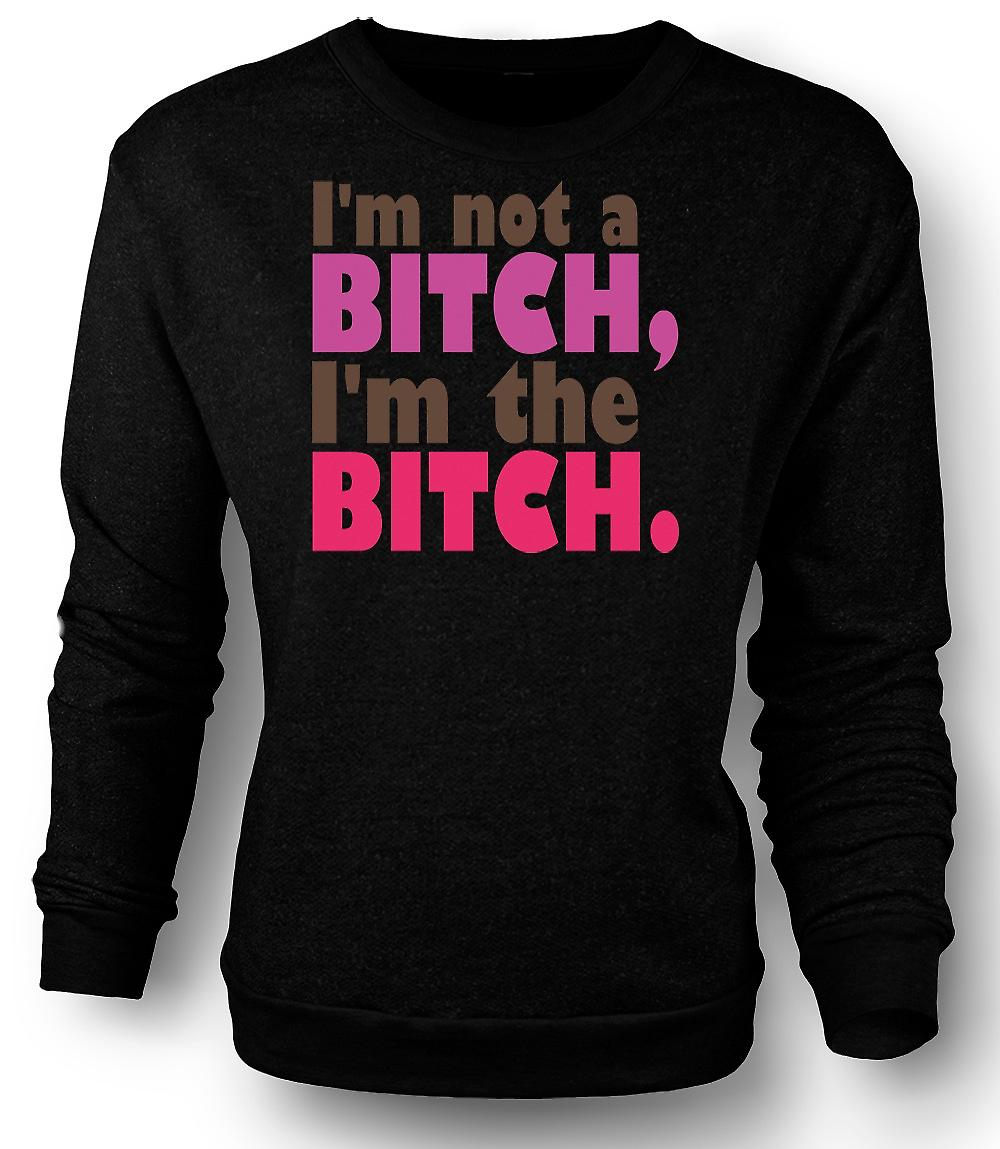 Mens Sweatshirt I'm Not A Bitch, I'm The Bitch - Quote