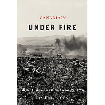 Canadians Under Fire - Infantry Effectiveness in the Second World War