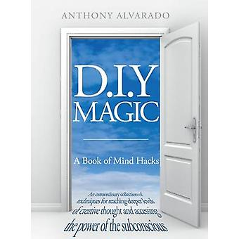 D.I.Y Magic - A Strange and Whimsical Guide to Creativity by Anthony A