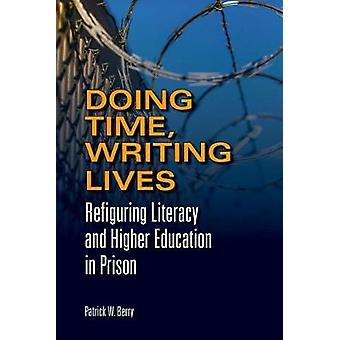 Doing Time - Writing Lives - Refiguring Literacy and Higher Education