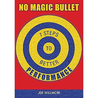 No Magic Bullet - Seven Steps to Better Performance by Joe Willmore -