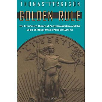 Golden Rule: Investment Theory of Party Competition and the Logic of Money-driven Political Systems (American Politics & Political Economy)