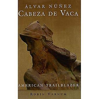 Alvar Nunez Cabeza de Vaca: amerikanische Vorreiter