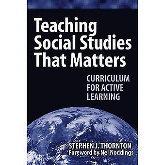 Enseignement Social Studies that Matters: Curriculum pour l'apprentissage actif