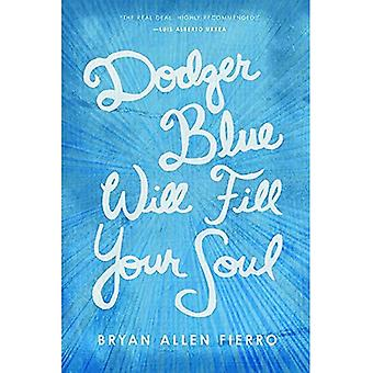 Dodger Blue Will Fill Your Soul: Portraits of Love, Loss, and Longing in East Los Angeles (Camino del Sol)