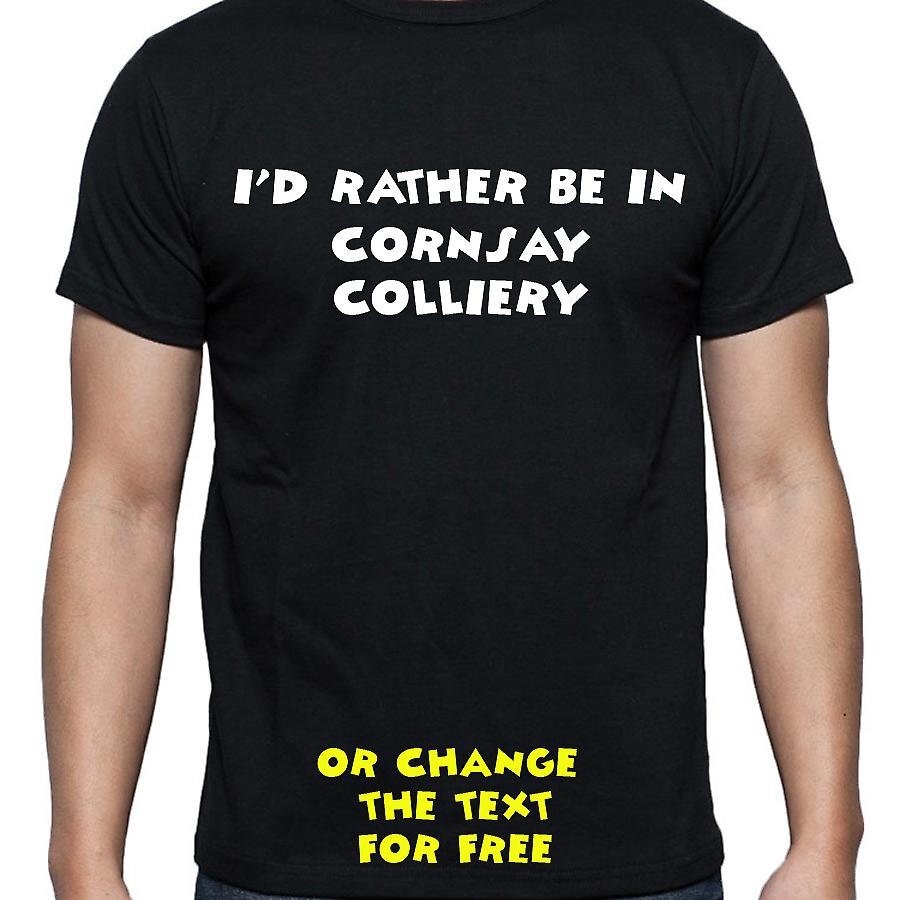I'd Rather Be In Cornsay colliery Black Hand Printed T shirt