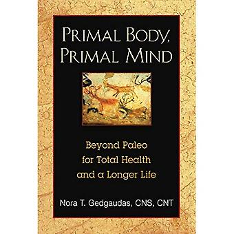 Primal Body, Primal Mind: The Secrets of the Paleo Diet and New Discoveries in Brain and Longevity Science