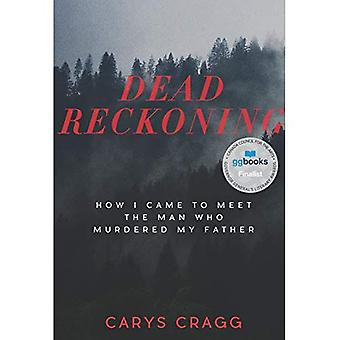 Dead Reckoning: How I Came� to Meet the Man Who Murdered My Father