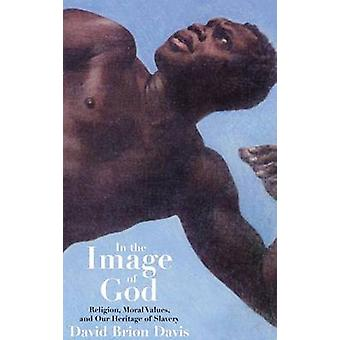 In the Image of God Religion Moral Values and Our Heritage of Slavery by Davis & David Brion