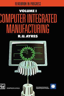 Computer Integrated Manufacturing  Models case studies and forecasts of diffusion by Ayres & R.U.
