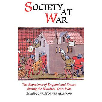 Society at War The Experience of England and France During the Hundred Years War by Allmand & Christopher